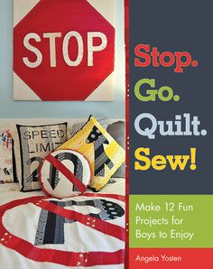 NEW Book by Angela Yosten in stores July 2012 - Stop. Go. Quilt. Sew! published by Stash Books