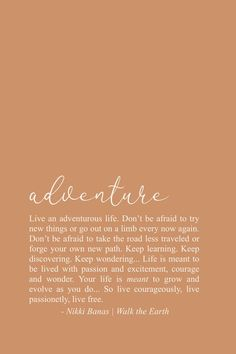 Adventure Quotes, Wanderlust Poetry, Live an adventurous life inspiring beautiful words- Don't be afraid to try new things or go out on a limb every now and again. Don't be afraid to take the road less traveled or forge your own new path. Soul Love Quotes, Words Quotes, Wise Words, Quotes To Live By, Poetry Quotes, Time Quotes, Quotes Quotes, Happy Quotes Inspirational, Positive Quotes