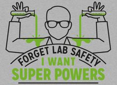 Forget lab safety... Superhero. Kris?