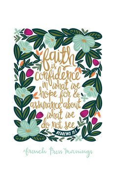 """Faith is confidence in what we hope for and assurance about what we do not see."" NIVGet this print in my shop!And be sure to check out my cases in my Casetify shop!Read the story behind Encouraging Wednesdays"