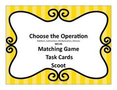 Choose the Operation Task/Matching/Scoot Cards #4 FREE -Please give feedback. Choose the Operation 24 Problem Solving Cards - 12 Pages Task, Matching, Scoot, Matching Cards Math Center Addition, Subtraction, Multiplication, and Division on each page. 24 grid Worksheet for Answers Answer Keys:
