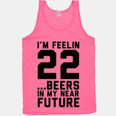 I'm Feeling 22...Beers   T-Shirts, Tank Tops, Sweatshirts and Hoodies   Human.