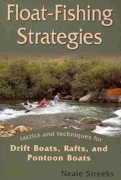 Float-Fishing Strategies: Tactics and Techniques for Drift Boats, Rafts, and Pontoon Boats