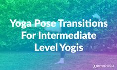 Step up your practice with these super fun (and challenging!) transitions :