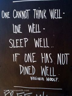 Great  One cannot think well love well sleep well if one has