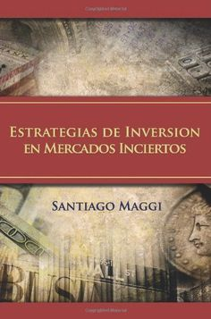 Estrategias de inversion en mercados inciertos (Spanish Edition) by Santiago Maggi. $17.70