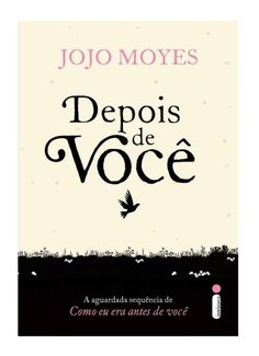 Livros em Retalhos: (Resenha) Depois de você - Jojo Moyes