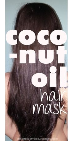 coconut oil hair mask- I swear by coconut oil for everything!!!!