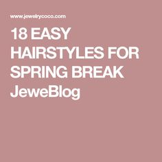 18 EASY HAIRSTYLES FOR SPRING BREAK JeweBlog