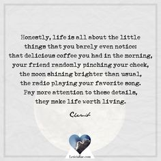 Honestly, life is all about the little things that you barely even notice:  that delicious coffee you had in the morning, your friend randomly pinching your cheek, the moon shining brighter than usual, the radio playing your favorite song.  Pay more attention to ehse details, they make life worth living.  🦋  #california #LeticiaRae #FindingTheSilverLining #FTSL #positivequotes #quotestoinspire #personaldevelopment #spiritualgrowth  #love #hope #cheruib Gratitude Quotes, Positive Quotes, Gratitude Changes Everything, Played Yourself, Encouragement Quotes, Little Things, Inspirational Quotes, Moon, Songs