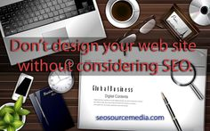 Don't design your web site without considering SEO.
