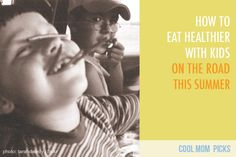 If you're hitting the road with kids this summer, these tips for healthy eating should help.