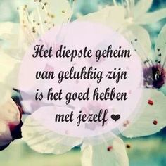 'Het diepste geheim van gelukkig zijn is het goed hebben met jezelf.'