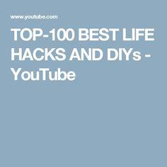 TOP-100 BEST LIFE HACKS AND DIYs - YouTube