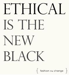 Ethical Fashion is the New Black #fashionthechange #ethical clothing #ethical manufacturing