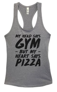 Womens My Head Says Gym But My Heart Says Pizza Grapahic Design Fitted Tank Top Funny Shirt Small / Heather Grey Funny Workout Tanks, Funny Tank Tops, Workout Tank Tops, Top Funny, Boat Hair, Top Abs, Workout Gear For Women, Running Tank Tops, New Tank