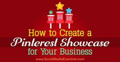 How to Create a Pinterest Showcase for Your Business by Kristi Hines on Social Media Examiner.