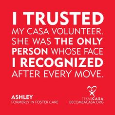 A CASA volunteer is often the only consistent person in a child's life on their journey through child welfare to their forever family and home.
