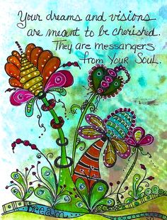 """Your dreams and visions are meant to be cherished. They are messengers from your Soul."" #dreams #soul"