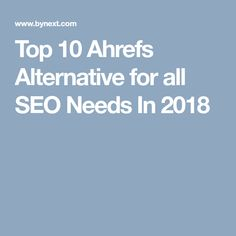 Top 10 Ahrefs Alternative for all SEO Needs In 2018
