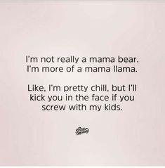 Don't. Mess. With. My. Kids. Things will not go very well for you...and karmas a bigger bitch than me. Mom Quotes, Cute Quotes, Great Quotes, Funny Quotes, Mom Humor, Parenting Humor, Ursula, Laugh Out Loud, Chill