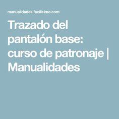 Trazado del pantalón base: curso de patronaje   Manualidades