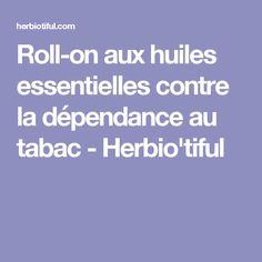 Roll-on aux huiles essentielles contre la dépendance au tabac - Herbio'tiful