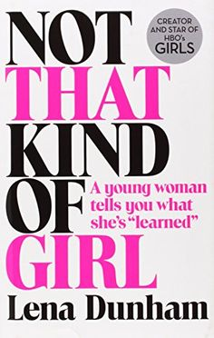 Not That Kind of Girl: A Young Woman Tells You What She's Learned by Lena Dunham http://www.amazon.co.uk/dp/0008101264/ref=cm_sw_r_pi_dp_vkibvb1S0SYM2