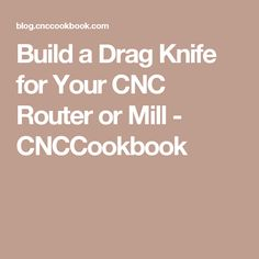 Build a Drag Knife for Your CNC Router or Mill - CNCCookbook