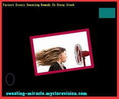 Fastest Excess Sweating Remedy In Stony Creek 225707 - Your Body to Stop Excessive Sweating In 48 Hours - Guaranteed!