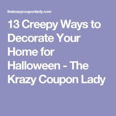 13 Creepy Ways to Decorate Your Home for Halloween - The Krazy Coupon Lady
