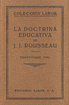 La Doctrina educativa de J.J. Rousseau / Francisco Vial ; traducción y prólogo de Jesús Sanz