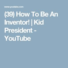 (39) How To Be An Inventor!   Kid President - YouTube