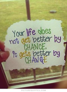 Your life does not get better by chance, it gets better by change. Picture Quotes.