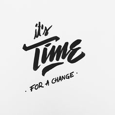 It's time for a change Handwritten Typography, Typography Quotes, Typography Letters, Logo Design, Graphic Design Typography, Tee Design, Design Art, Graffiti Lettering, Brush Lettering