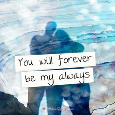 You will forever be my always. #lovequotes