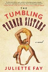 Historical Fiction The Tumbling Turner Sisters by Juliette Fay. Story of two sisters who take to the Vaudeville stage in the late and Sisters Book, Four Sisters, New Books, Books To Read, Book Club Recommendations, Best Authors, Beach Reading, Page Turner, Historical Fiction