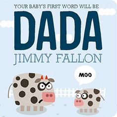 Your Baby's First Word Will Be DADA by Jimmy Fallon http://www.amazon.com/dp/125007181X/ref=cm_sw_r_pi_dp_GZmWvb0QNJYSS