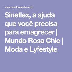 Sineflex, a ajuda que você precisa para emagrecer | Mundo Rosa Chic | Moda e Lyfestyle