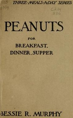 1920 | Peanuts for Breakfast, Dinner, Supper | Three-Meals-a-Day Series | Compiled and Edited by Bessie R. Murphy, Southern food expert and lecturer
