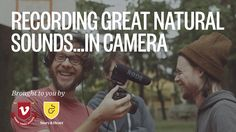 Recording Great Natural Sounds...In Camera