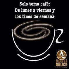Solo tomo café de lunes a viernes y los fines de semana My Coffee Shop, Coffee Is Life, I Love Coffee, Coffee Cafe, Best Coffee, Coffee Facts, Coffee Signs, Chocolates, Cafe Quotes
