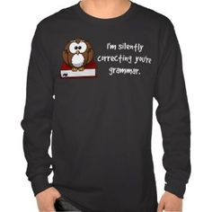 I'm Silently Correcting Your Grammar Wise Owl T-Shirts