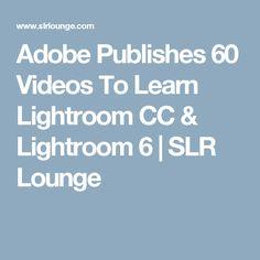 Adobe Publishes 60 Videos To Learn Lightroom CC & Lightroom 6   SLR Lounge
