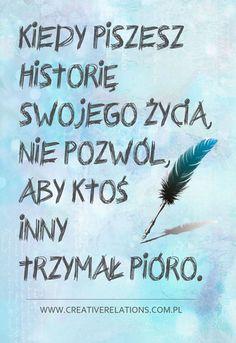 Kiedy piszesz historię swojego życia, nie pozwól, aby ktoś inny trzymał pióro.