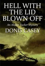 Hell with the Lid Blown Off - Donis Casey's latest Alafair Tucker Mystery - book 7