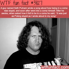 How it feels like to be in a coma, Seth Putnam - WTF fun facts