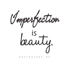 quotediaryofficial:    IMPERFECTION is BEAUTY!