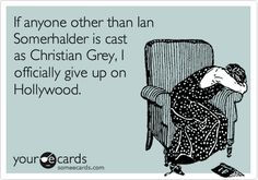 If+anyone+other+than+Ian+Somerhalder+is+cast+as+Christian+Grey,+I+officially+give+up+on+Hollywood.