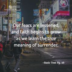 Our fears are lessened, and faith begins to grow as we learn the true meaning of surrender. #BasicText Pg26